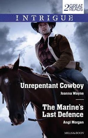 Unrepentant Cowboy / The Marine's Last Defence : Intrigue Duo - Joanna Wayne