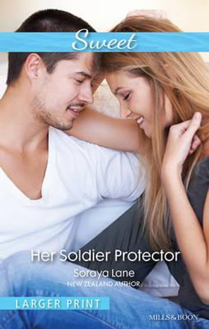 Her Soldier Protector : Sweet S. - Soraya Lane