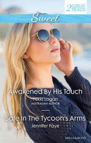 Awakened By His Touch/Safe In The Tycoon's Arms : Awakened By His Touch / Safe In The Tycoon's Arms - Nikki Logan