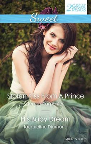 Stolen Kiss From A Prince/His Baby Dream : Sweet S. - Teresa Carpenter