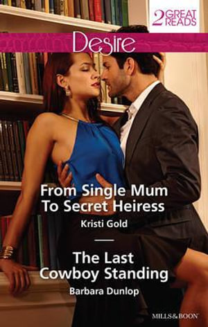 From Single Mum To Secret Heiress/The Last Cowboy Standing : From Single Mum To Secret Heiress / The Last Cowboy Standing - Kristi Gold