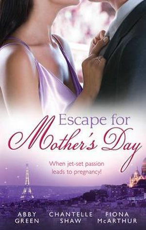 Escape For Mother's Day/The French Tycoon's Pregnant Mistress/Di Cesare's Pregnant Mistress/The Pregnant Midwife : Mills & Boon Special Releases - Abby Green