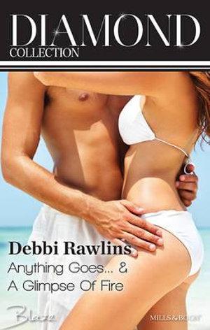 Debbi Rawlins Diamond Collection 201401/Anything Goes.../A Glimpse Of Fire : Anything Goes... / A Glimpse Of Fire - Debbi Rawlins