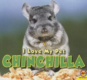 Chinchilla : I Love My Pet - Aaron Carr