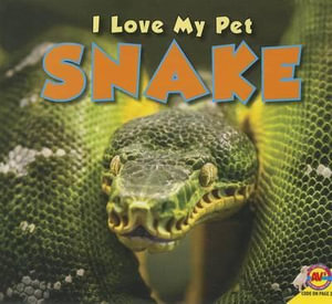 Snake : I Love My Pet - Aaron Carr