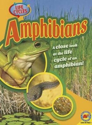 Amphibians : Life Cycles - Jack Zayarny