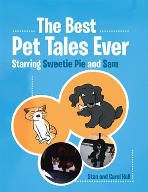 The Best Pet Tales Ever : Starring Sweetie Pie and Sam - Stan And Carol Hall
