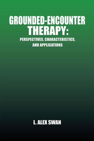 Grounded-Encounter Therapy : Perspectives, Characteristics, and Applications - L. Alex Swan