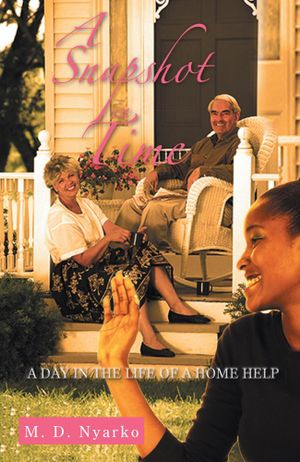 A Snapshot in Time : A day in the life of a Home Help - M.D. Nyarko