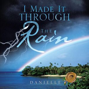 I Made It Through the Rain -  DANIELLE