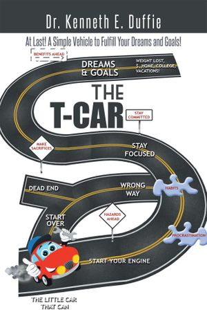 THE T-CAR : At Last a Simple Vehicle to Fulfill Your Dreams and Goals! - Dr. Kenneth E. Duffie