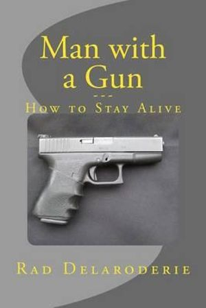 Man with a Gun : How to Stay Alive - Rad Delaroderie