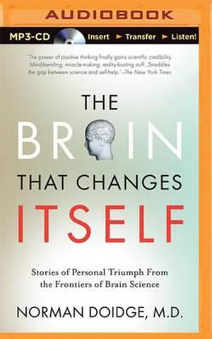 The Brain That Changes Itself : Stories of Personal Triumph from the Frontiers of Brain Science - Norman Doidge