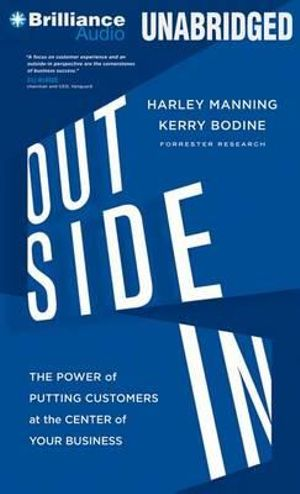 Outside in : The Power of Putting Customers at the Center of Your Business - Harley Manning