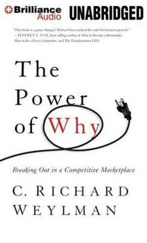 The Power of Why : Breaking Out in a Competitive Marketplace - C Richard Weylman