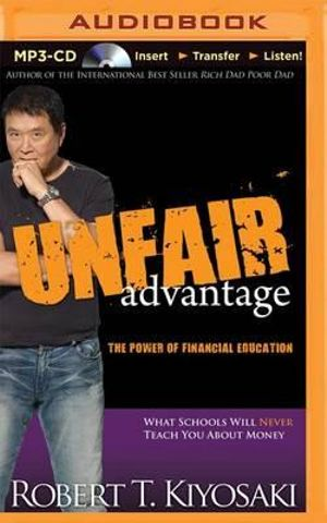 Unfair Advantage : The Power of Financial Education - Robert T Kiyosaki