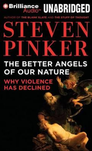 The Better Angels of Our Nature : Why Violence Has Declined - Johnstone Family Professor of Psychology Steven Pinker