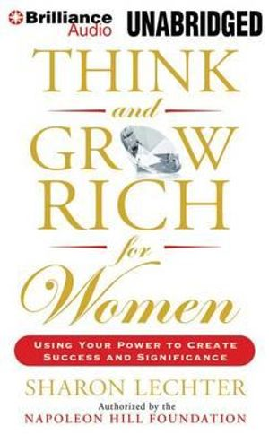 Think and Grow Rich for Women : Using Your Power to Create Success and Significance - Sharon Lechter