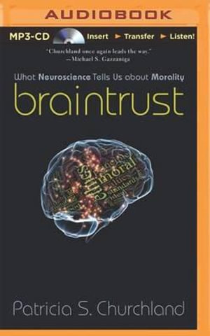 Braintrust : What Neuroscience Tells Us about Morality - Patricia Smith Churchland