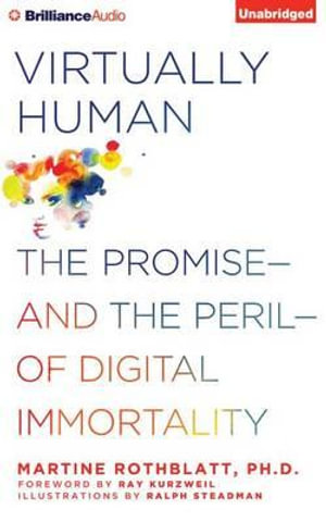 Virtually Human : The Promise and the Peril of Digital Immortality - Martine Rothblatt