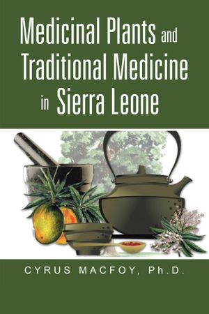 Medicinal Plants and Traditional Medicine in Sierra Leone - Dr. Cyrus Macfoy