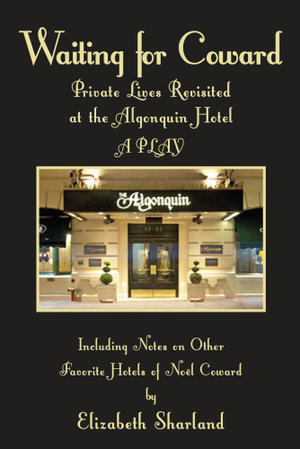 Waiting for Coward : Private Lives Revisited at the Algonquin Hotel - Elizabeth Sharland