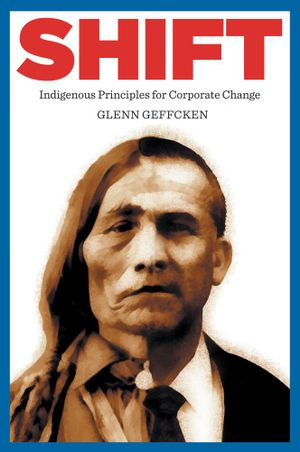 Shift : Indigenous Principles for Corporate Change - Glenn Geffcken