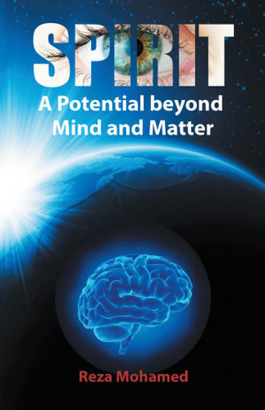 Spirit : A Potential Beyond Mind and Matter - Reza Mohamed
