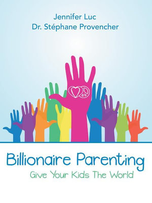 Billionaire Parenting : Give Your Kids the World - Dr Stephane Provencher