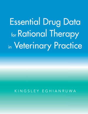 Essential Drug Data for Rational Therapy in Veterinary Practice - Kingsley Eghianruwa