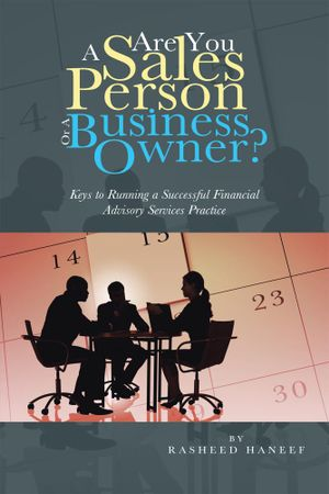 Are You A Sales Person Or A Business Owner? : Keys to Running a Successful Financial Advisory Services Practice - Rasheed Haneef