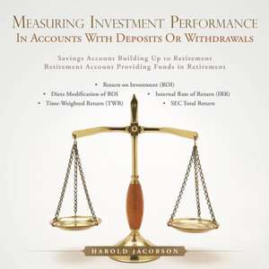 MEASURING INVESTMENT PERFORMANCE : IN ACCOUNTS WITH DEPOSITS OR WITHDRAWALS - Harold Jacobson
