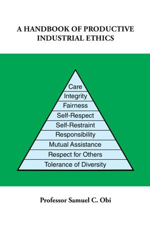 A Handbook of Productive Industrial Ethics - Professor Samuel C. Obi