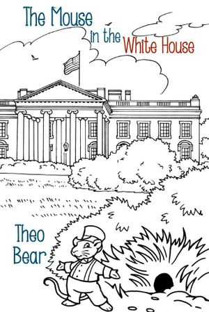 The Mouse in the White House - Theo Bear