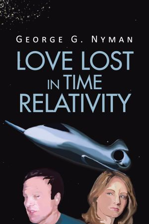 Love Lost in Time Relativity - George G. Nyman