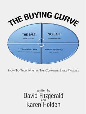 The Buying Curve : HOW TO TRULY MASTER THE COMPLETE SALES PROCESS - David Fitzgerald