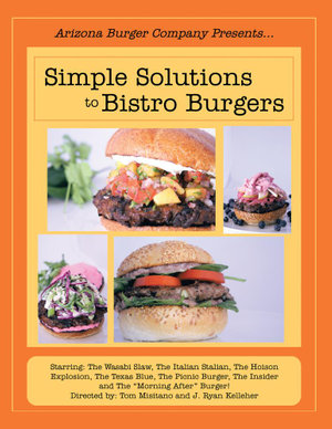 Simple Solutions to Bistro Burgers : Starring: The Wasabi Slaw, The Italian Stalian, The Hoison Explosion, The Texas Blue, The Picnic Burger, The Insid - Tom Misitano