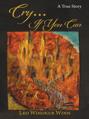 Cry...If You Can : A True Story - Leo Winokur Winn