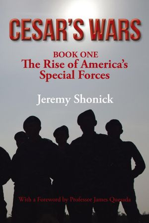 Cesar's Wars : The Rise of America's Special Forces - Jeremy Shonick