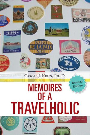 MEMOIRES OF A TRAVELHOLIC - Carole J. Kuhn Ph.D.