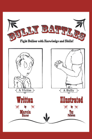 BULLY BATTLES : Fight Bullies with Knowledge and Skills! - Marcia Staser