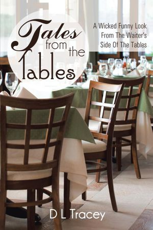 Tales From the Tables : A Wicked Funny Look From The Waiter's Side Of The Tables - D L Tracey