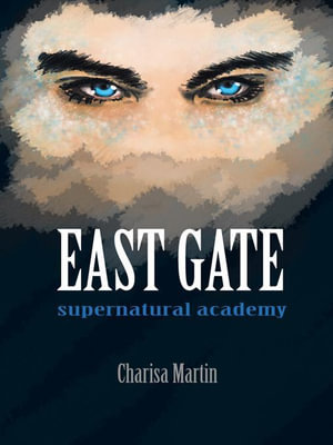 East Gate : Supernatural Academy - Charisa M. Martin