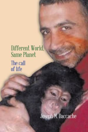 Different World, Same Planet : The call of life - Joseph M. Daccache
