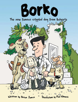 BORKO : The now famous crippled dog from Bulgaria - Brian Jones