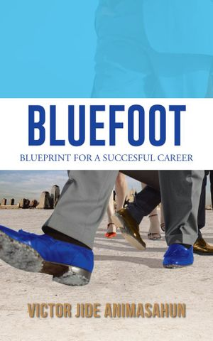 BLUEFOOT : BLUEPRINT FOR A SUCCESFUL CAREER - VICTOR JIDE ANIMASAHUN