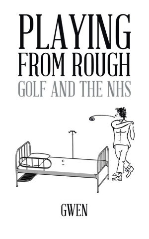 Playing from Rough : Golf and the Nhs -  Gwen