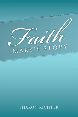 Faith : Mary's Story - Sharon Richter