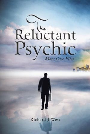 The Reluctant Psychic : More Case Files - Richard J. West