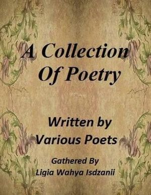 A Collection of Poetry : By Various Poets - Ligia Wahya Isdzanii